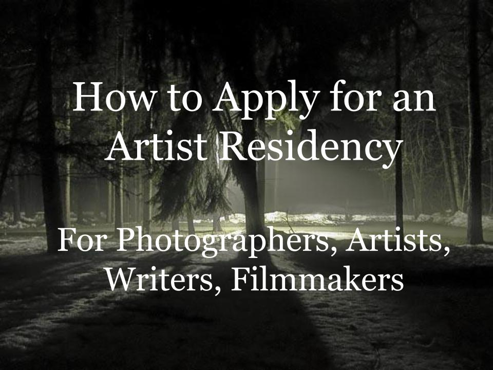 How to Apply for an Artist Residency For Photographers, Artists, Writers, Filmmakers [Presentation]